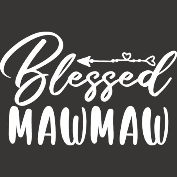 Blessed Mawmaw Blessed Mawmaw T T For Mawmaw Mawmaw Unisex