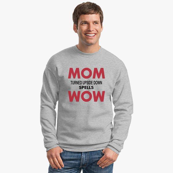 8d4242cc9 Mom turned upside down spells Wow Crewneck Sweatshirt | Hoodiego.com