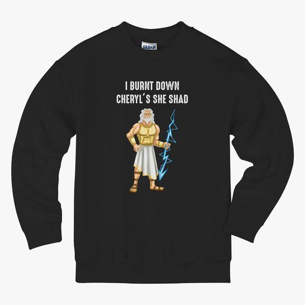 51a7ab3b5 I Burnt Down Cheryl's She Shed Shirt Kids Sweatshirt | Hoodiego.com