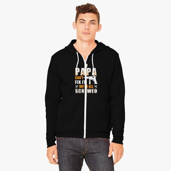 If Papa Can't Fix It We're All Screwed Unisex Zip-Up Hoodie