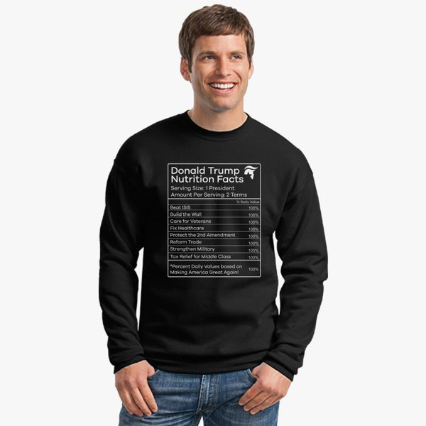 0ced296f3 Donald Trump Nutrition Facts Make America Great Crewneck Sweatshirt ...