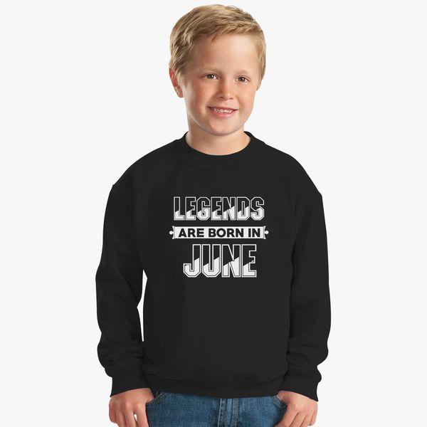 d4b87862 Legends are born in June T-Shirt Kids Sweatshirt   Hoodiego.com